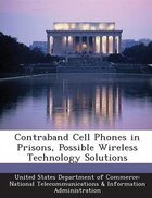 Contraband Cell Phones In Prisons, Possible Wireless Technology Solutions