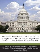 Electronic Signatures: A Review Of The Exceptions To The Electronic Signatures In Global And National Commerce Act