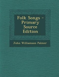 Folk Songs - Primary Source Edition