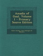 Amadis of Gaul, Volume 1 - Primary Source Edition