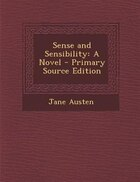 Sense and Sensibility: A Novel - Primary Source Edition
