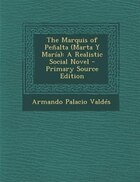 The Marquis of Pe±alta (Marta Y Marfa): A Realistic Social Novel - Primary Source Edition