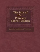 The lute of life  - Primary Source Edition