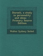 Disraeli, a study in personality and ideas;  - Primary Source Edition
