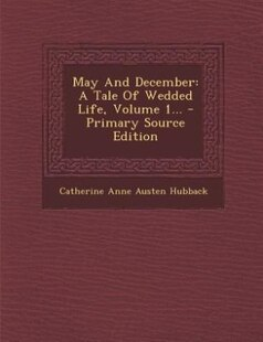 May And December: A Tale Of Wedded Life, Volume 1... - Primary Source Edition