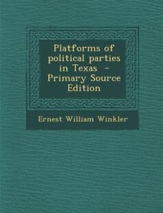 Platforms of political parties in Texas  - Primary Source Edition