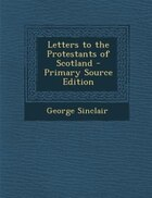 Letters to the Protestants of Scotland - Primary Source Edition