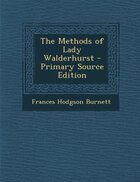 The Methods of Lady Walderhurst - Primary Source Edition
