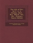 The Life of Rev. Sir F. A. G. Ouseley, Bart., M.a., Mus.D., Etc., Etc - Primary Source Edition