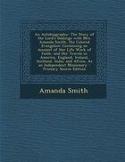 An Autobiography: The Story of the Lord's Dealings with Mrs. Amanda Smith, the Colored Evangelist; Containing an Acco