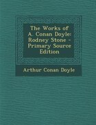 The Works of A. Conan Doyle: Rodney Stone - Primary Source Edition