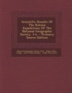 Scientific Results Of The Katmai Expeditions Of The National Geographic Society. I-x. - Primary Source Edition