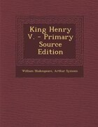 King Henry V. - Primary Source Edition