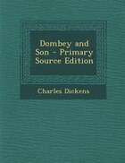 Dombey and Son - Primary Source Edition
