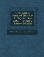 Cymbeline, King of Britain: A Play in Five Acts - Primary Source Edition