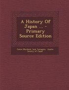 A History Of Japan ... - Primary Source Edition