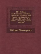 Mr. William Shakespeare's Comedies, Histories, Tragedies and Poems, the Text Newly Ed. with Notes by R.G. White - Primary Source Edition