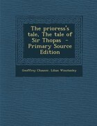 The prioress's tale, The tale of Sir Thopas  - Primary Source Edition