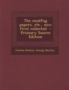 The mudfog papers, etc., now first collected  - Primary Source Edition