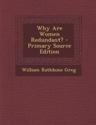 Why Are Women Redundant? - Primary Source Edition