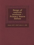 Design of concrete mixtures - Primary Source Edition