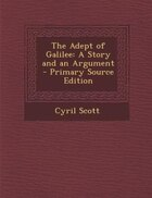 The Adept of Galilee: A Story and an Argument - Primary Source Edition
