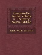 Gesammelte Werke Volume 5 - Primary Source Edition