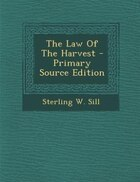 The Law Of The Harvest - Primary Source Edition
