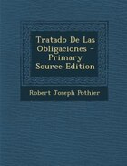 Tratado De Las Obligaciones - Primary Source Edition