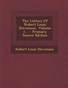 The Letters Of Robert Louis Stevenson, Volume 1... - Primary Source Edition