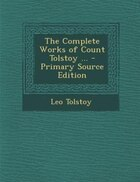 The Complete Works of Count Tolstoy ... - Primary Source Edition