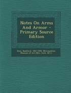 Notes On Arms And Armor - Primary Source Edition