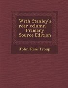 With Stanley's rear column  - Primary Source Edition