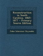 Reconstruction in South Carolina, 1865-1877 - Primary Source Edition