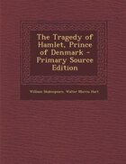 The Tragedy of Hamlet, Prince of Denmark - Primary Source Edition