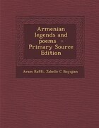 Armenian legends and poems  - Primary Source Edition
