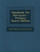 Handbook for Surveyors - Primary Source Edition