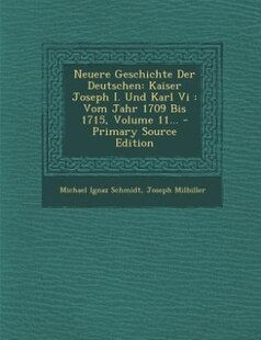 Neuere Geschichte Der Deutschen: Kaiser Joseph I. Und Karl Vi : Vom Jahr 1709 Bis 1715, Volume 11... - Primary Source Edition