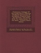Preliminary Catalogue Of The Crosby-brown Collection Of Musical Instruments Of All Nations: Prepared Under The Direction, And Issued With The Authoriz