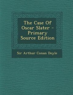 The Case Of Oscar Slater - Primary Source Edition