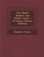 The Black Riders and Other Lines - Primary Source Edition