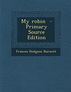My robin  - Primary Source Edition