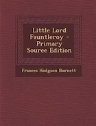 Little Lord Fauntleroy - Primary Source Edition