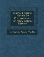 Marta Y María: Novela De Costumbres - Primary Source Edition