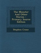 The Monster And Other Stories - Primary Source Edition