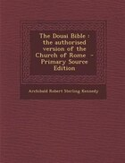 The Douai Bible: the authorised version of the Church of Rome  - Primary Source Edition