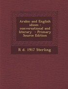 Arabic and English idiom: conversational and literary  - Primary Source Edition