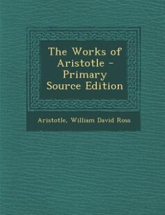 The Works of Aristotle - Primary Source Edition