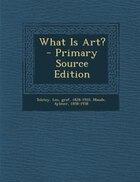 What Is Art? - Primary Source Edition
