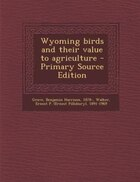 Wyoming birds and their value to agriculture - Primary Source Edition
